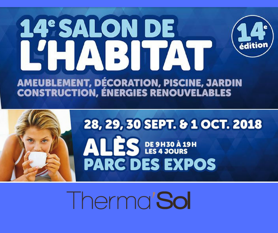 Thermasol au Salon de l'Habitat 2018 à Alès - 28, 29, 30 septembre et 1er octobre 2018